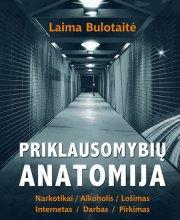 """Laima Bulotaitė """"Priklausomybių anatomija"""""""