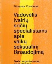 """Tilmanas Furnissas """"Vadovėlis įvairių sričių specialistams apie vaikų seksualinį išnaudojimą"""""""