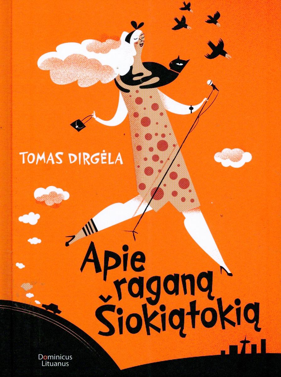 """Tomas Dirgėla """"Apie raganą Šiokiątokią"""""""