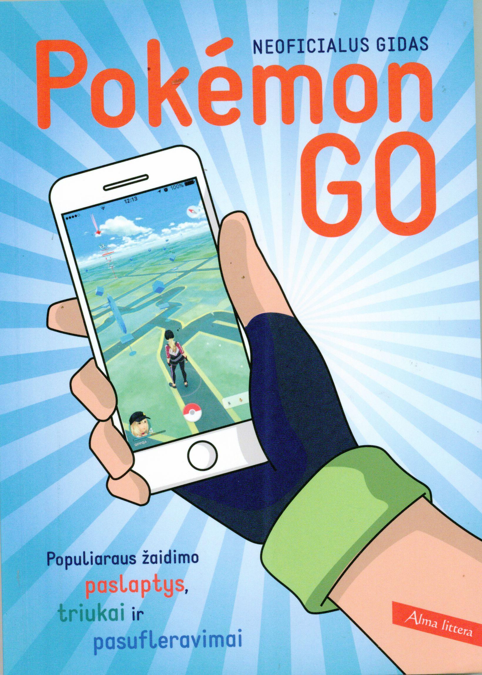 Pokémon GO : populiaraus žaidimo paslaptys, triukai ir pasufleravimai : neoficialus gidas
