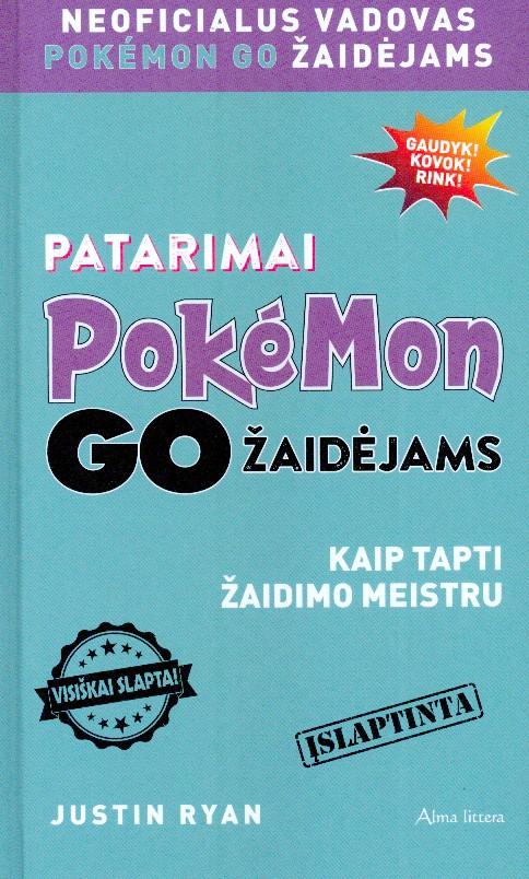 Patarimai Pokémon GO žaidėjams : kaip tapti žaidimo meistru