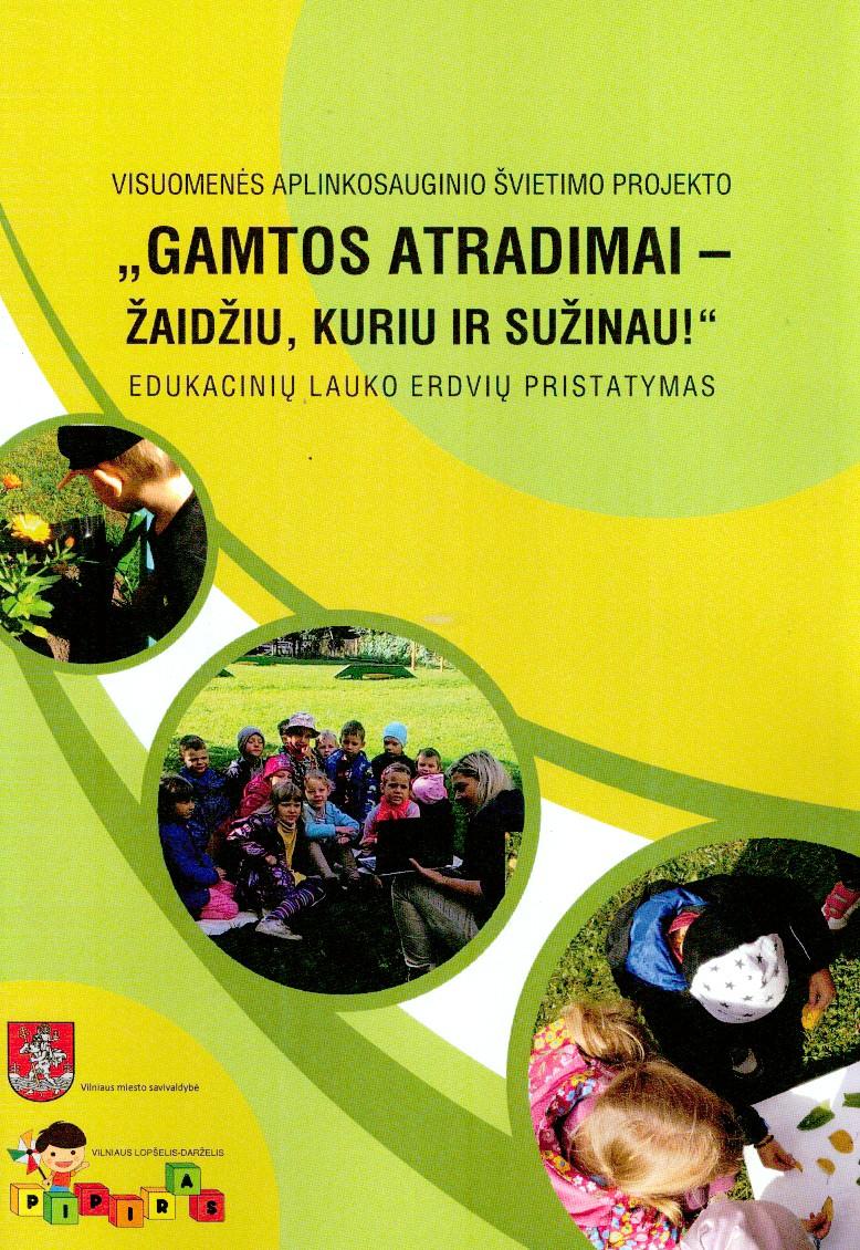"""Visuomenės aplinkosauginio švietimo projekto """"Gamtos atradimai – žaidžiu, kuriu ir sužinau!"""" edukacinių lauko erdvių pristatymas"""